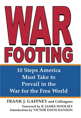 War Footing: 10 Steps America Must Take to Prevail in the War for the Free World 9781591143017