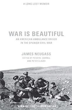 War Is Beautiful: An American Ambulance Driver in the Spanish Civil War 9781595584274
