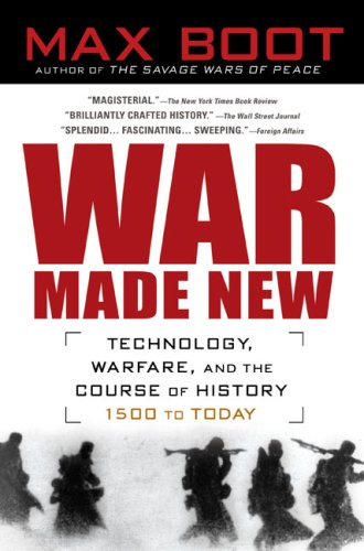 War Made New: Weapons, Warriors, and the Making of the Modern World 9781592403158