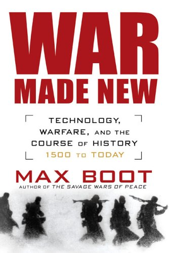 War Made New: Technology, Warfare, and the Course of History: 1500 to Today 9781592402229