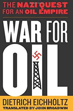 War for Oil: The Nazi Quest for an Oil Empire 9781597977210