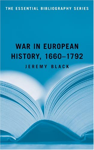 War in European History, 1660 1792: The Essential Bibliography 9781597972468