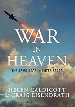 War in Heaven: The Arms Race in Outer Space 9781595582249