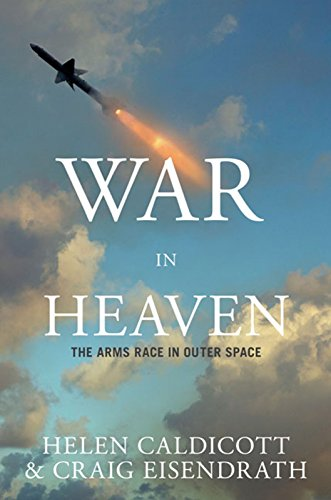 War in Heaven: The Arms Race in Outer Space 9781595581143