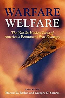 Warfare Welfare: The Not-So-Hidden Costs of America's Permanent War Economy 9781597975339