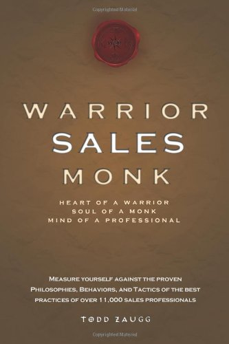 Warrior Sales Monk: Heart of a Warrior, Soul of a Monk, Mind of a Professional 9781599321523