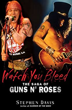 Watch You Bleed: The Saga of Guns N' Roses 9781592403776