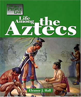 Way People Live: Life Among the Aztecs 9781590181607