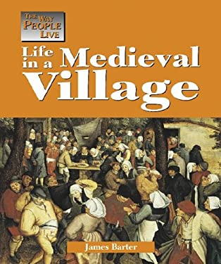 Way People Live: Life in a Medieval Village 9781590182666
