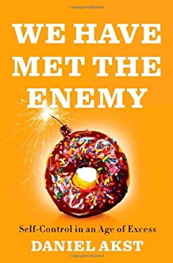 We Have Met the Enemy: Self Control in an Age of Excess 9781594202810