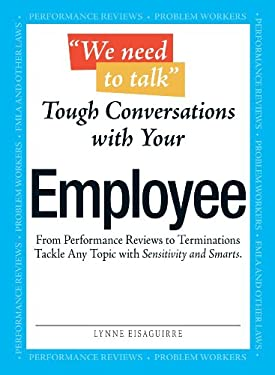We Need to Talk Tough Conversations with Your Employee: From Performance Reviews to Terminations Tackle Any Topic with Sensitivity and Smarts 9781598698800