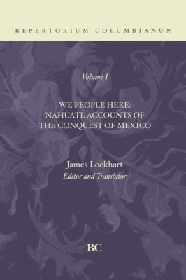 We People Here: Nahuatl Accounts of the Conquest of Mexico 9781592446810