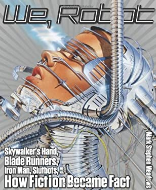 We, Robot: Skywalker's Hand, Blade Runners, Iron Man, Slutbots, and How Fiction Became Fact 9781599219431