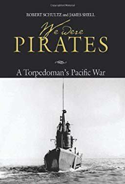 We Were Pirates: A Torpedoman's Pacific War 9781591147787