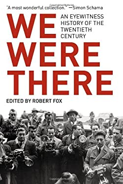 We Were There: An Eyewitness History of the Twentieth Century 9781590204221