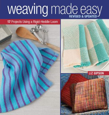 Weaving Made Easy: 17 Projects Using a Simple Loom 9781596680753