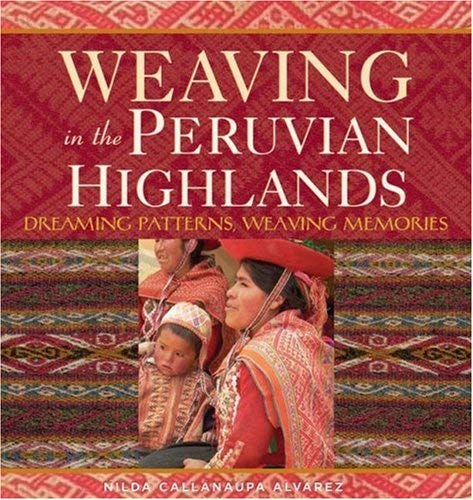 Weaving in the Peruvian Highlands: Dreaming Patterns, Weaving Memories 9781596680555