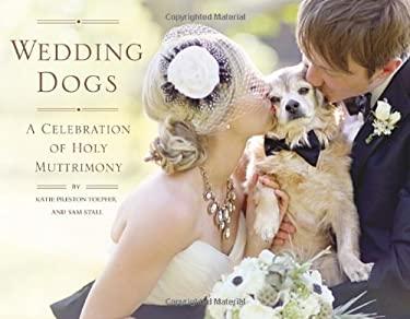 Wedding Dogs: A Celebration of Holy Muttrimony 9781594746314