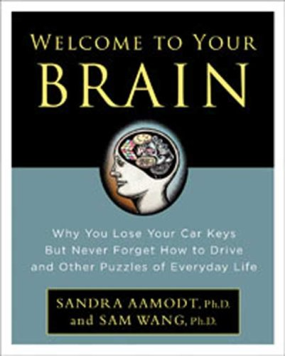 Welcome to Your Brain: Why You Lose Your Car Keys But Never Forget How to Drive and Other Puzzles of Everyday Life 9781596912830