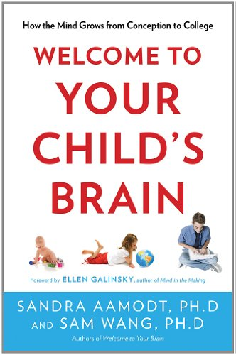 Welcome to Your Child's Brain: How the Mind Grows from Conception to College 9781596916494