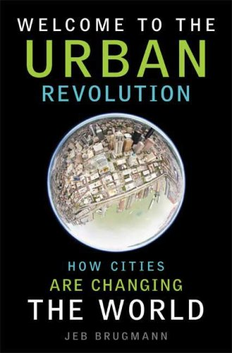 Welcome to the Urban Revolution: How Cities Are Changing the World 9781596915664