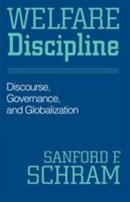 Welfare Discipline: Discourse, Governance, and Globalization 9781592133024
