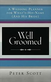 Well Groomed: A Wedding Planner for What's-His-Name (and His Bride)