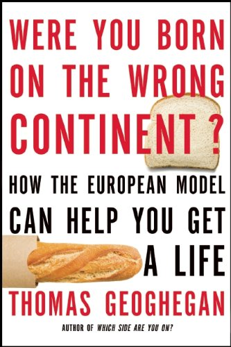 Were You Born on the Wrong Continent?: How the European Model Can Help You Get a Life 9781595587060
