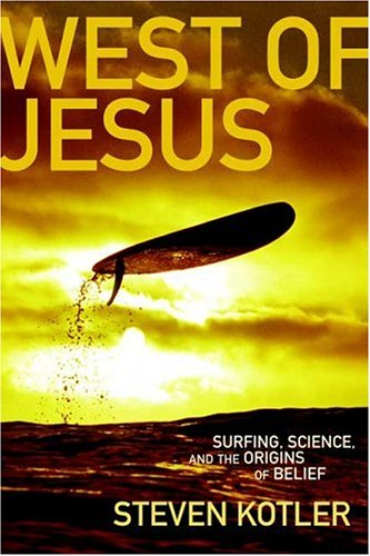 West of Jesus: Surfing, Science and the Origins of Belief 9781596910515