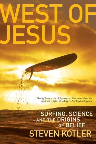 West of Jesus: Surfing, Science, and the Origins of Belief 9781596913448