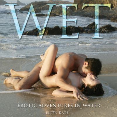 Wet: Erotic Adventures in Water 9781592332571