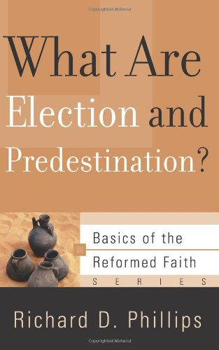 What Are Election and Predestination? 9781596380455