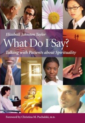 What Do I Say?: Talking with Patients about Spirituality 9781599471204