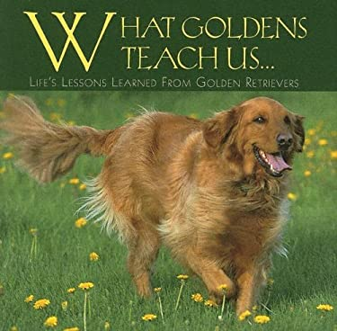 What Goldens Teach Us...: Life's Lessons Learned from Golden Retrievers 9781595431509