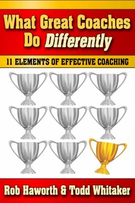 What Great Coaches Do Differently: Eleven Elements of Effective Coaching 9781596671508