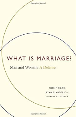 What Is Marriage?: Man and Woman: A Defense 9781594036224