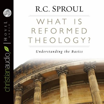 What Is Reformed Theology?: Understanding the Basics 9781596448292