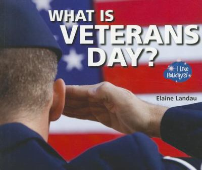 What Is Veterans Day? 9781598452907