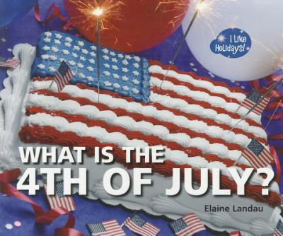 What Is the 4th of July? 9781598452921