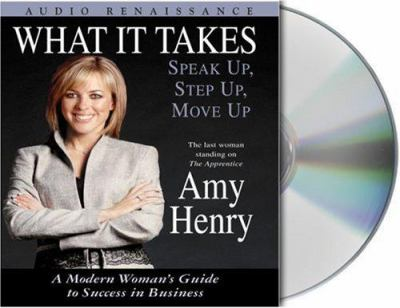What It Takes: Speak Up, Step Up, Move Up: A Modern Woman's Guide to Success in Business 9781593976194