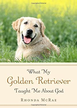 What My Golden Retriever Taught Me about God 9781596381636