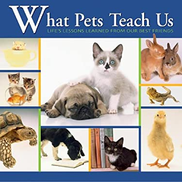What Pets Teach Us: Life's Lessons Learned from Our Best Friends 9781595433930