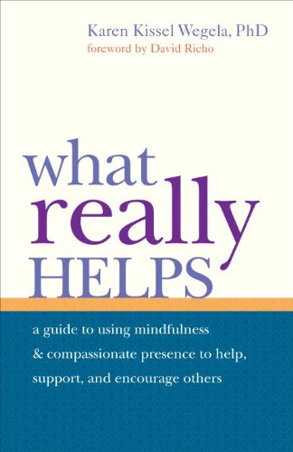 What Really Helps: Using Mindfulness and Compassionate Presence to Help, Support, and Encourage Others 9781590308806