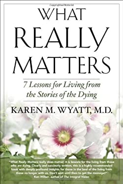 What Really Matters: 7 Lessons for Living from the Stories of the Dying 9781590792179