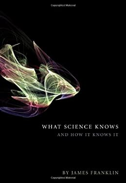 What Science Knows: And How It Knows It