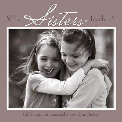 What Sisters Teach Us: Life's Lessons Learned from Sisters 9781595436405