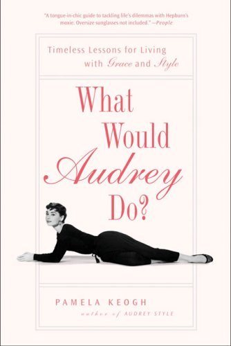 What Would Audrey Do?: Timeless Lessons for Living with Grace and Style 9781592404285