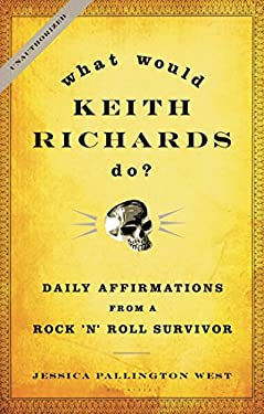 What Would Keith Richards Do?: Daily Affirmations from a Rock 'n' Roll Survivor 9781596916142