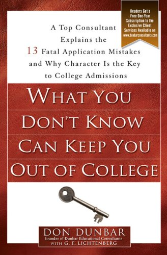 What You Don't Know Can Keep You Out of College: A Top Consultant Explains the 13 Fatal Application Mistakes and Why Character Is the Key to College A 9781592403028