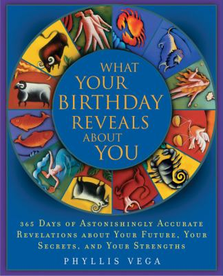 What Your Birthday Reveals about You: 366 Days of Astonishingly Accurate Revelations about Your Future, Your Secrets, and Your Strengths 9781592331703